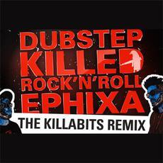 Dubstep Killed Rock 'n' Roll (Killabits remix) mp3 Remix by Ephixa