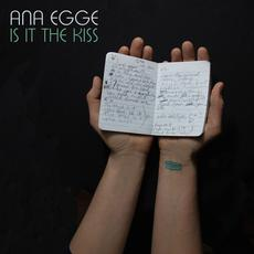 Is It the Kiss mp3 Album by Ana Egge