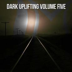 Dark Uplifting, Volume Five mp3 Compilation by Various Artists