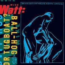 Ball-Hog or Tugboat? mp3 Album by Mike Watt