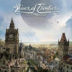 Can You See The World? mp3 Album by Shiver Of Frontier