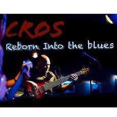 Reborn into the Blues mp3 Album by CROS
