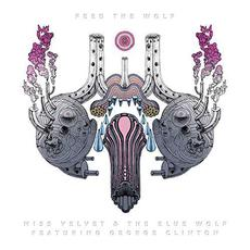 Feed The Wolf mp3 Album by Miss Velvet & The Blue Wolf