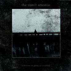 Meditations On Giving Up Completely mp3 Album by The Vomit Arsonist