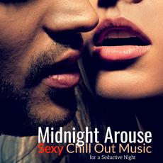 Midnight Arouse: Sexy Chill Out Music for a Seductive Night mp3 Compilation by Various Artists