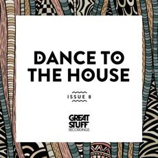 Dance To The House, Issue 8 mp3 Compilation by Various Artists