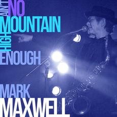 Ain't No Mountain High Enough mp3 Album by Mark Maxwell