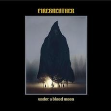 Under A Blood Moon mp3 Album by Firebreather