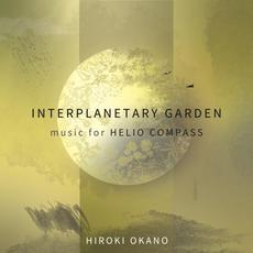 Interplanetary Garden: Music For Helio Compass mp3 Album by Hiroki Okano