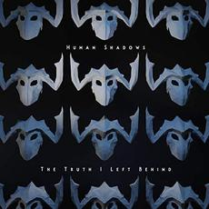 The Truth I Left Behind mp3 Album by Human Shadows