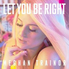 LET YOU BE RIGHT mp3 Single by Meghan Trainor