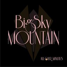 All Our Minutes mp3 Album by Big Sky Mountain