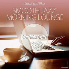 Chillout Your Mind: Smooth Jazz Morning Lounge mp3 Compilation by Various Artists