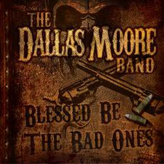 Blessed Be The Bad Ones mp3 Album by Dallas Moore