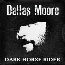 Dark Horse Rider mp3 Album by Dallas Moore