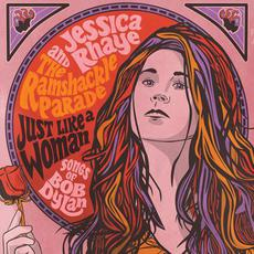Just Like a Woman: Songs of Bob Dylan mp3 Album by Jessica Rhaye and the Ramshackle Parade