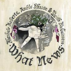 What News mp3 Album by Alasdair Roberts, Amble Skuse & David McGuinness