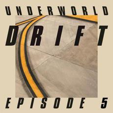 Drift Episode 5 mp3 Album by Underworld