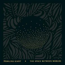 The Space Between Worlds mp3 Album by Howling Giant