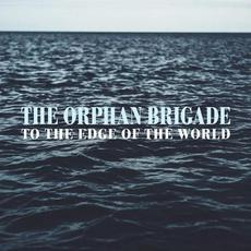 To the Edge of the World mp3 Album by The Orphan Brigade