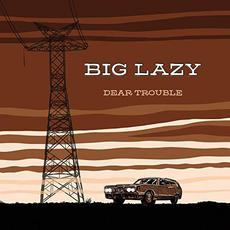 Dear Trouble mp3 Album by Big Lazy