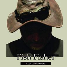 Keep Doing Wrong mp3 Album by Fish Fisher