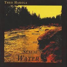 Drunk Women and Sexual Water mp3 Album by Theo Hakola