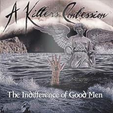 The Indifference of Good Men mp3 Album by A Killer's Confession