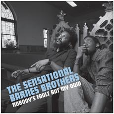 Nobody's Fault But My Own mp3 Album by The Sensational Barnes Brothers