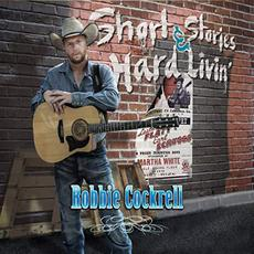 Short Stories & Hard Livin' mp3 Album by Robbie Cockrell