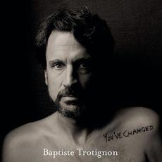 You've Changed mp3 Album by Baptiste Trotignon