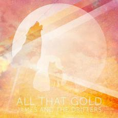All That Gold mp3 Album by James and the Drifters
