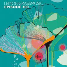 Lemongrassmusic Episode 300 mp3 Compilation by Various Artists