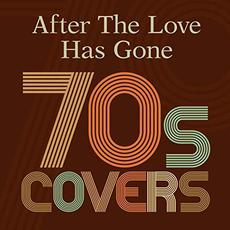 After The Love Has Gone: 70s Covers mp3 Compilation by Various Artists