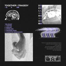 Delirium mp3 Album by Together in Tragedy