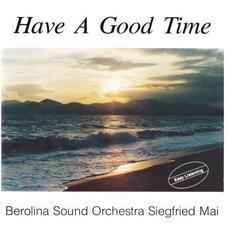 Have A Good Time mp3 Album by Berolina Sound Orchestra Siegfried Mai