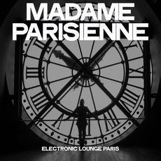 Madame Parisienne: Electronic Lounge Paris mp3 Compilation by Various Artists