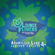 Lounge Flowers: Amaryllis Lake mp3 Compilation by Various Artists