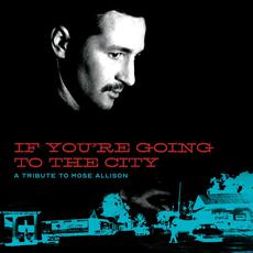 If You're Going To The City: A Tribute To Mose Allison mp3 Compilation by Various Artists
