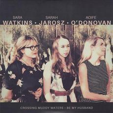 Crossing Muddy Waters mp3 Single by Sara Watkins · Sarah Jarosz · Aoife O'Donovan