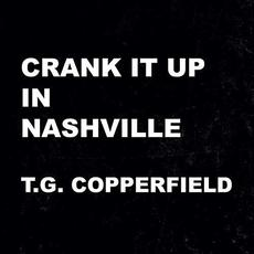 Crank It Up In Nashville mp3 Album by T.G. Copperfield