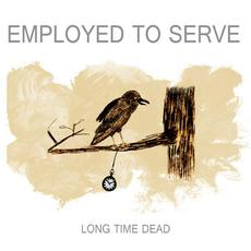 Long Time Dead mp3 Album by Employed to Serve