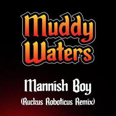 Mannish Boy (Ruckus Roboticus Remix) mp3 Remix by Muddy Waters