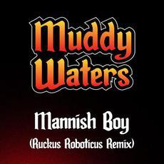 Mannish Boy (Ruckus Roboticus Remix) mp3 Remix by Muddy Waters