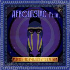 Afrodisiac, Pt. III mp3 Album by Vito Lalinga (Vi Mode inc. Project)