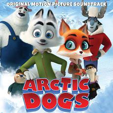Arctic Dogs (Original Motion Picture Soundtrack) mp3 Soundtrack by Various Artists