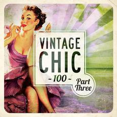 Vintage Chic 100: Part Three mp3 Compilation by Various Artists