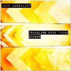 Traveling over These Echoes mp3 Album by John Kandalaft