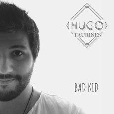 Bad Kid mp3 Album by Hugo Taurines