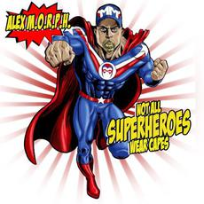 Not All Superheroes Wear Capes mp3 Album by Alex M.O.R.P.H.